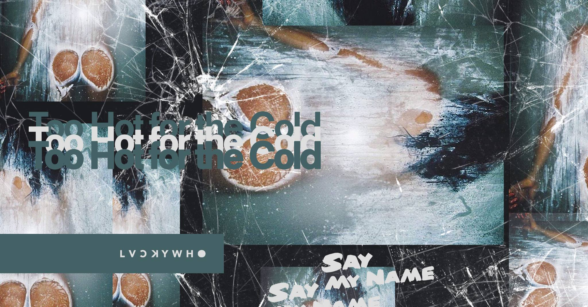 Say My Name - Too Hot For The Cold
